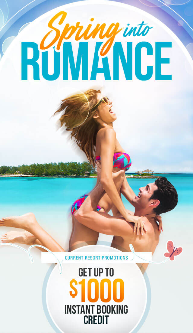Spring into romance current resort promotions get up to $1000 Instant Booking Credit